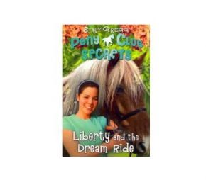 Pony Club Secrets, Liberty and the Dream Ride Book