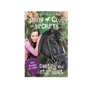 PONY CLUB SECRETS, DESTINY AND STARDUST, 2 IN 1 Book