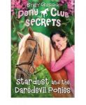 Pony Club Secrets, Stardust and the Daredevil Ponies Book