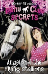 Pony Club Secrets, Angel and the Flying Stallions Book